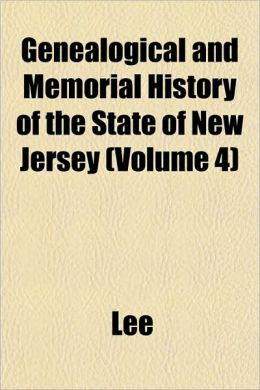 Genealogical and Memorial History of the State of New Jersey (Volume 4)