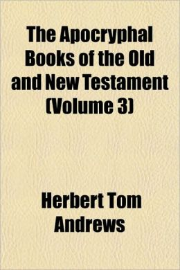 The Apocryphal Books Of The Old And New Testament (Volume 3)