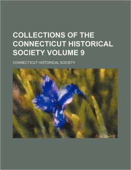 Collections of the Connecticut Historical Society Volume 9