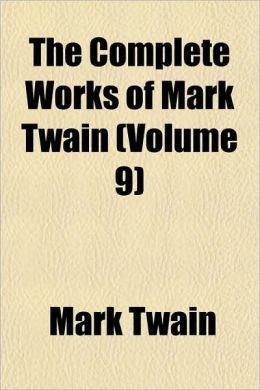 The Complete Works Of Mark Twain (Volume 9)