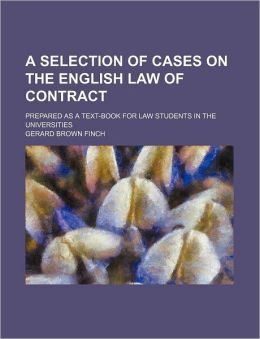 A Selection of Cases on the English Law of Contract; Prepared as a Text-Book for Law Students in the Universities