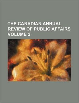 The Canadian Annual Review of Public Affairs Volume 2