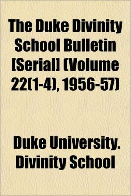 The Duke Divinity School Bulletin [Serial] (Volume 22(1-4), 1956-57)