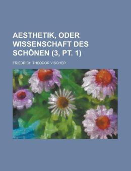 Aesthetik, Oder Wissenschaft Des Schonen (3, PT. 1)