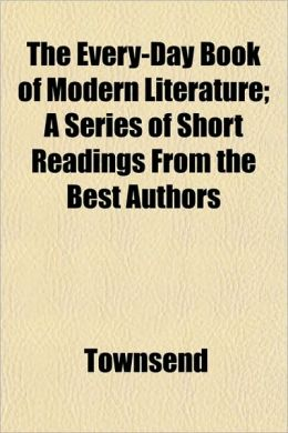 The Every-Day Book of Modern Literature; A Series of Short Readings from the Best Authors
