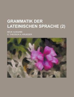 Grammatik Der Lateinischen Sprache; Neue Ausgabe (2)