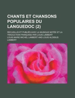Chants Et Chansons Populaires Du Languedoc; Recueillis Et Publies Avec La Musique Notee Et La Traduction Francaise Par Louis Lambert (2)
