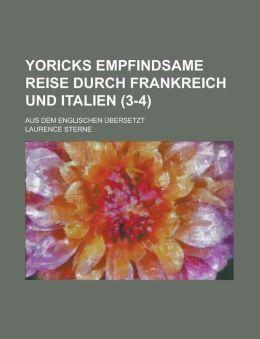 Yoricks Empfindsame Reise Durch Frankreich Und Italien; Aus Dem Englischen Ubersetzt (3-4 )