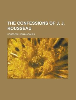 The Confessions of J. J. Rousseau
