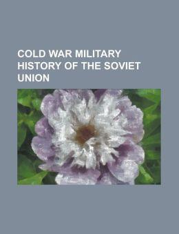 Cold War Military History of the Soviet Union: 1961 F-84 Thunderstreak Incident, 1966 Soviet Submarine Global Circumnavigation, 1983 Soviet Nuclear Fa
