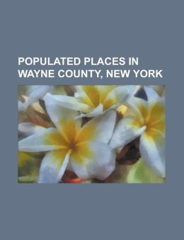 Populated Places in Wayne County, New York: Arcadia, New York, Butler, New York, Clyde, New York, Galen, New York, Gananda, New York, Huron, New York,