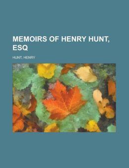 Memoirs of Henry Hunt, Esq -