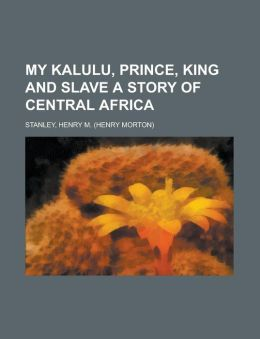 My Kalulu, Prince, King and Slave a Story of Central Africa