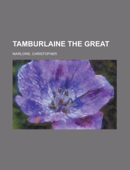 Tamburlaine The Great - Part 1