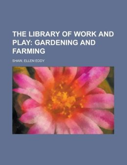 The Library of Work and Play; Gardening and Farming.
