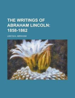 The Writings of Abraham Lincoln (Volume 5): 1858-1862