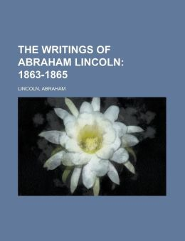 The Writings of Abraham Lincoln (Volume 7): 1863-1865