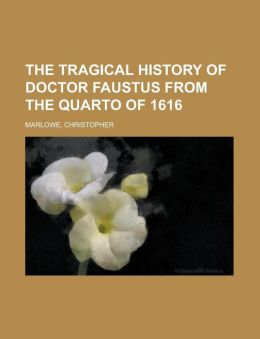 The Tragical History of Doctor Faustus from the Quarto of 1616