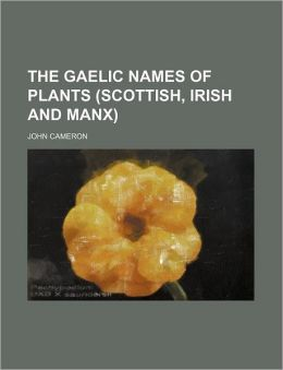 The Gaelic names of plants (Scottish, Irish and Manx)