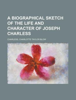 A Biographical Sketch Of The Life And Character Of Joseph Charless