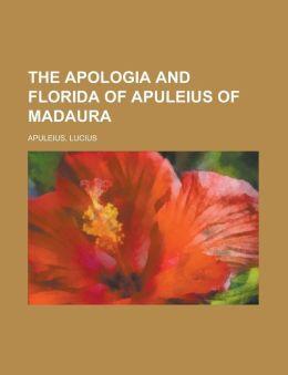 The Apologia And Florida Of Apuleius Of Madaura