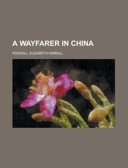 A Wayfarer In China