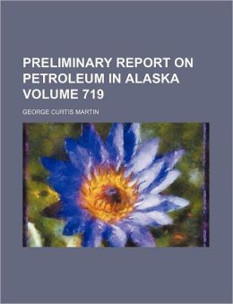 Preliminary report on petroleum in Alaska Volume 719