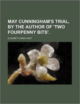 May Cunningham's trial, by the author of 'Two fourpenny bits'.