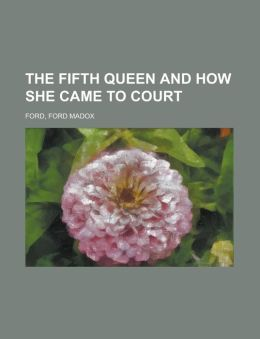 The Fifth Queen: And How She Came to Court