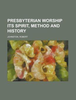 Presbyterian Worship Its Spirit, Method and History