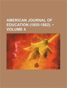 American Journal Of Education (1855-1882). (Volume 4)