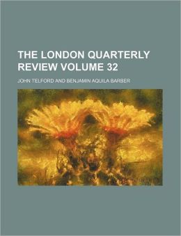 The London Quarterly Review Volume 32
