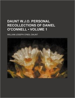 Daunt W.J.O. Personal Recollections of Daniel O'Connell (Volume 1)