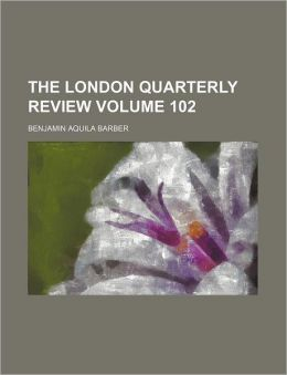 The London Quarterly Review Volume 102