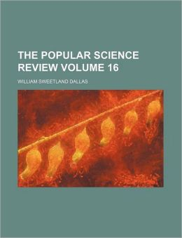 The Popular Science Review Volume 16