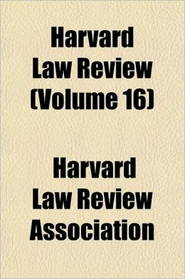 Harvard Law Review Volume 16