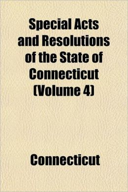 Special Acts and Resolutions of the State of Connecticut Volume 4