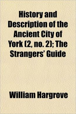 History and Description of the Ancient City of York Volume 2, No. 2; The Strangers' Guide