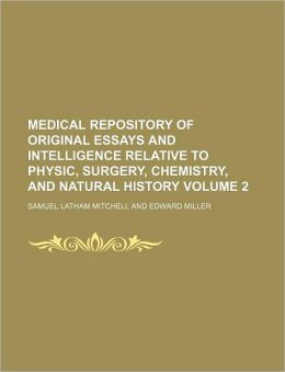 Medical Repository of Original Essays and Intelligence Relative to Physic, Surgery, Chemistry, and Natural History Volume 2
