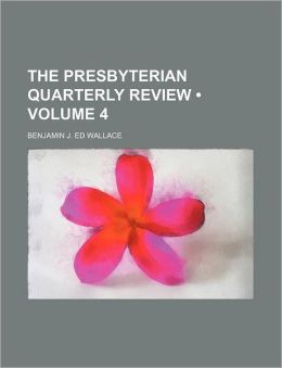 The Presbyterian Quarterly Review (Volume 4)