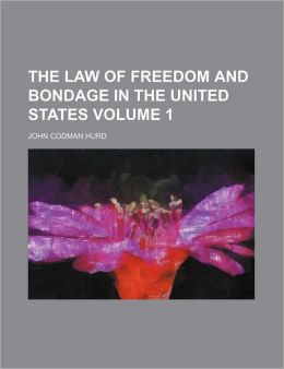 The Law Of Freedom And Bondage In The United States (Volume 1)
