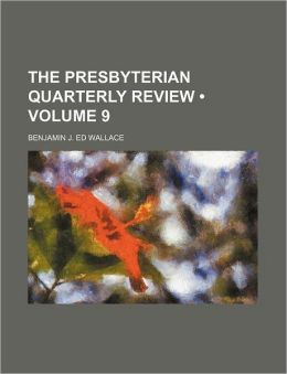 The Presbyterian Quarterly Review (Volume 9)