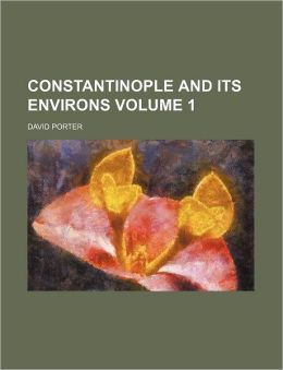 Constantinople and Its Environs Volume 1