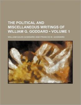 The Political And Miscellaneous Writings Of William G. Goddard (Volume 1)