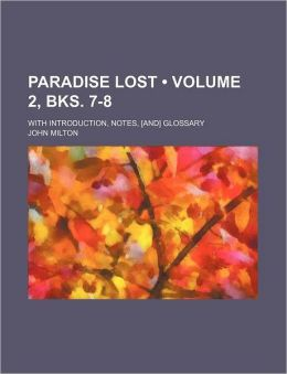 Paradise Lost (Volume 2, Bks. 7-8); With Introduction, Notes, [And] Glossary