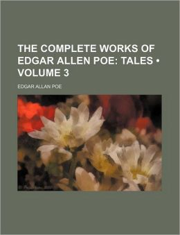 The Complete Works of Edgar Allan Poe (Volume 3); Tales
