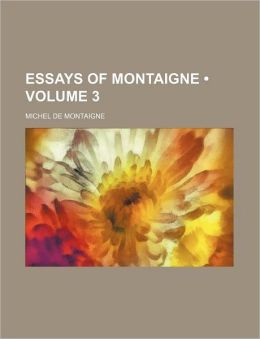 Essays Of Montaigne (Volume 3)