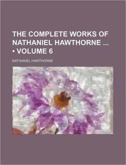 The Complete Works of Nathaniel Hawthorne (Volume 6)