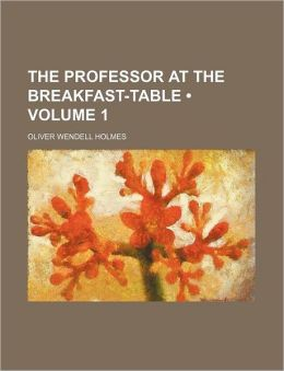 The Professor At The Breakfast-Table (Volume 1)