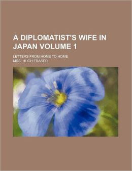 A Diplomatist's Wife in Japan; Letters from Home to Home Volume 1